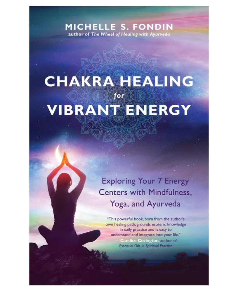 Chakra Healing for Vibrant Energy by Michelle S. Fondin
