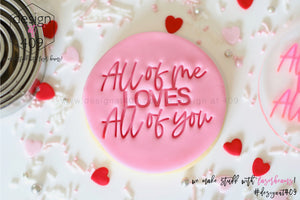 All Of Me Loves All Of You Acrylic Embosser Stamp