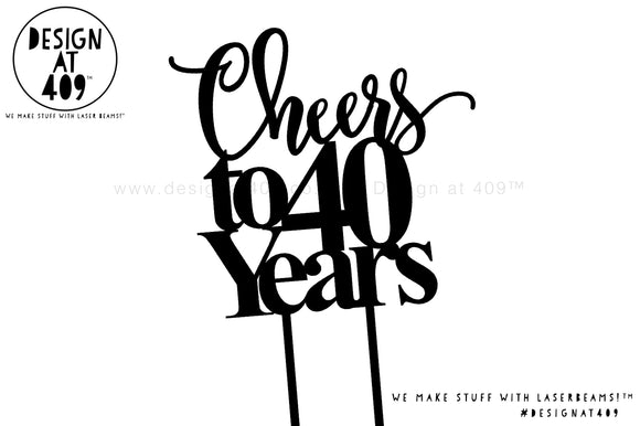 Cheers To 40 Years Cake Topper / Style #3 (colour choices)