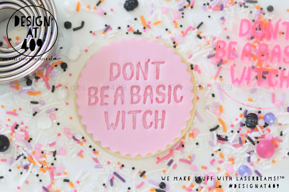 Don't Be A Basic Witch Acrylic Embosser Stamp