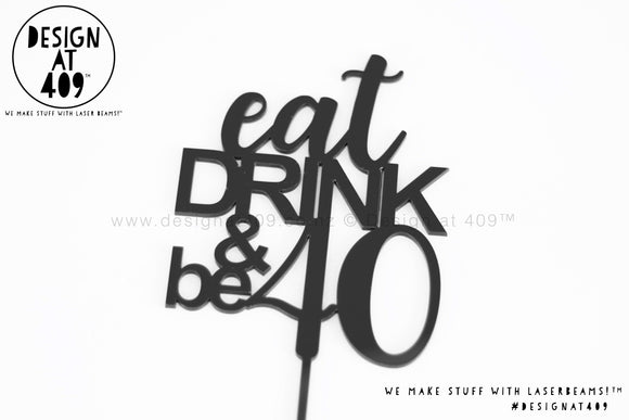 Eat Drink & Be 40 Cake Topper (colour choices)