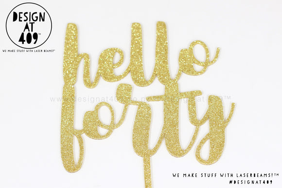 Hello Forty Cake Topper / Style #3  (other colour choices available)