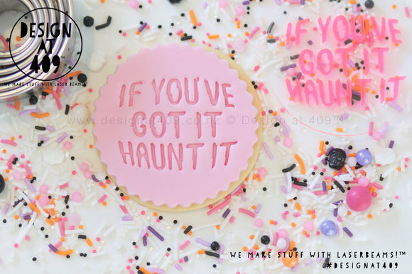 If You've Got It Haunt It Acrylic Embosser Stamp