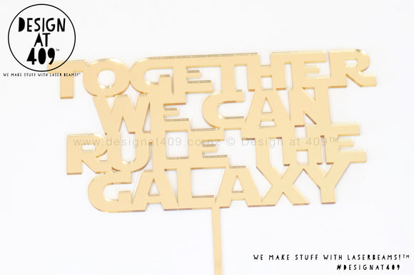 Together We Can Rule The Galaxy Cake Topper   (other colour choices available)