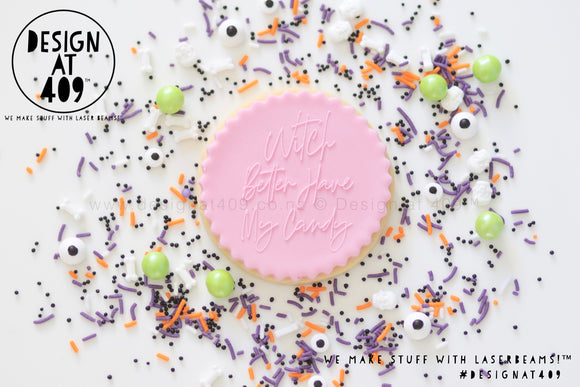 Witch Better Have My Candy Raised Acrylic Fondant Stamp