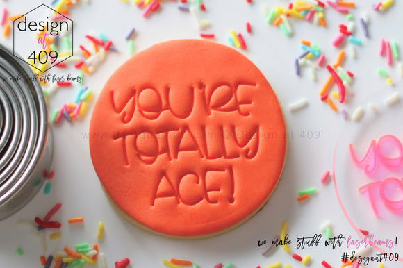 You're Totally Ace! Acrylic Embosser Stamp