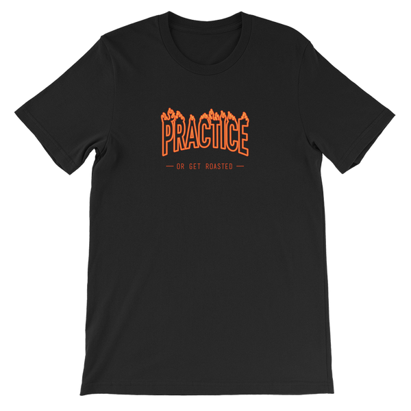 Practice or Get Roasted TwoSet Apparel musician clothing