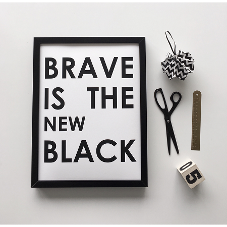 Soouk brave is the new black print
