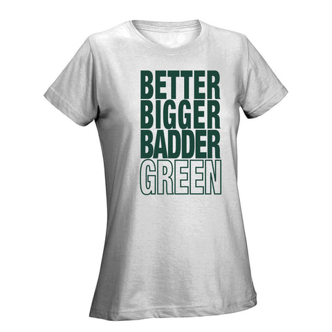 Better Bigger Badder Green & White Ladies Tee