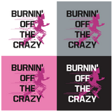 Burnin' Off The Crazy