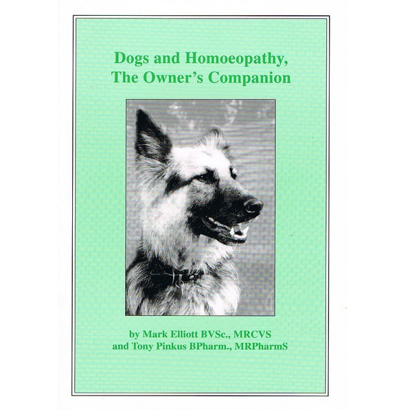 Dogs and Homeopathy, The Owner's Companion by Mark Elliott and Tony Pinkus