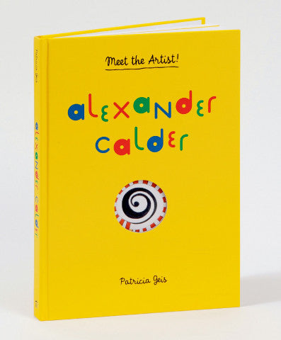 Alexander Calder: Meet the Artist By Patricia Geis
