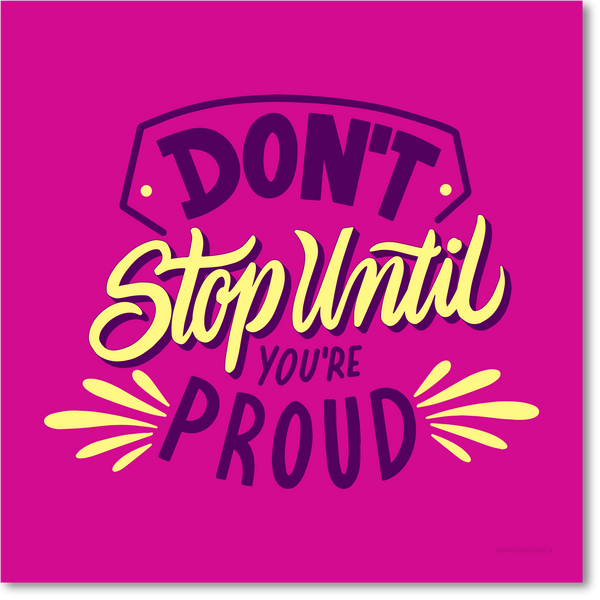 Don't stop until you're proud, Schild oder Aufkleber - QOOANTO-SIGN