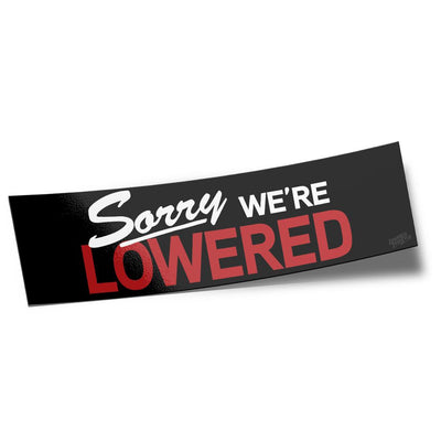 Box Sticker – Sorry We're Lowered - Lowered Lifestyle