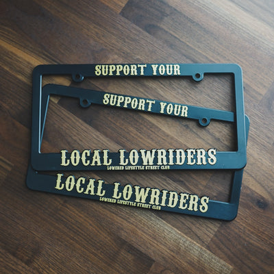 License Plate Frame - Support Your Local Lowriders - Gold