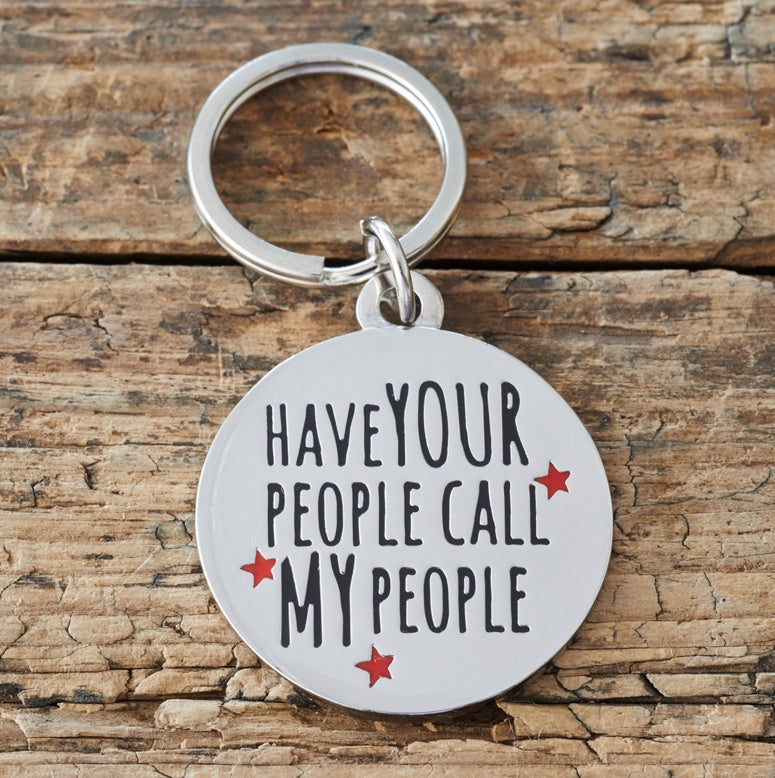 Have Your People call My People  - dog tag or key ring