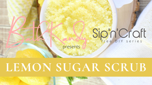 Sip 'n' Craft DIY Series: Lemon Sugar Scrub