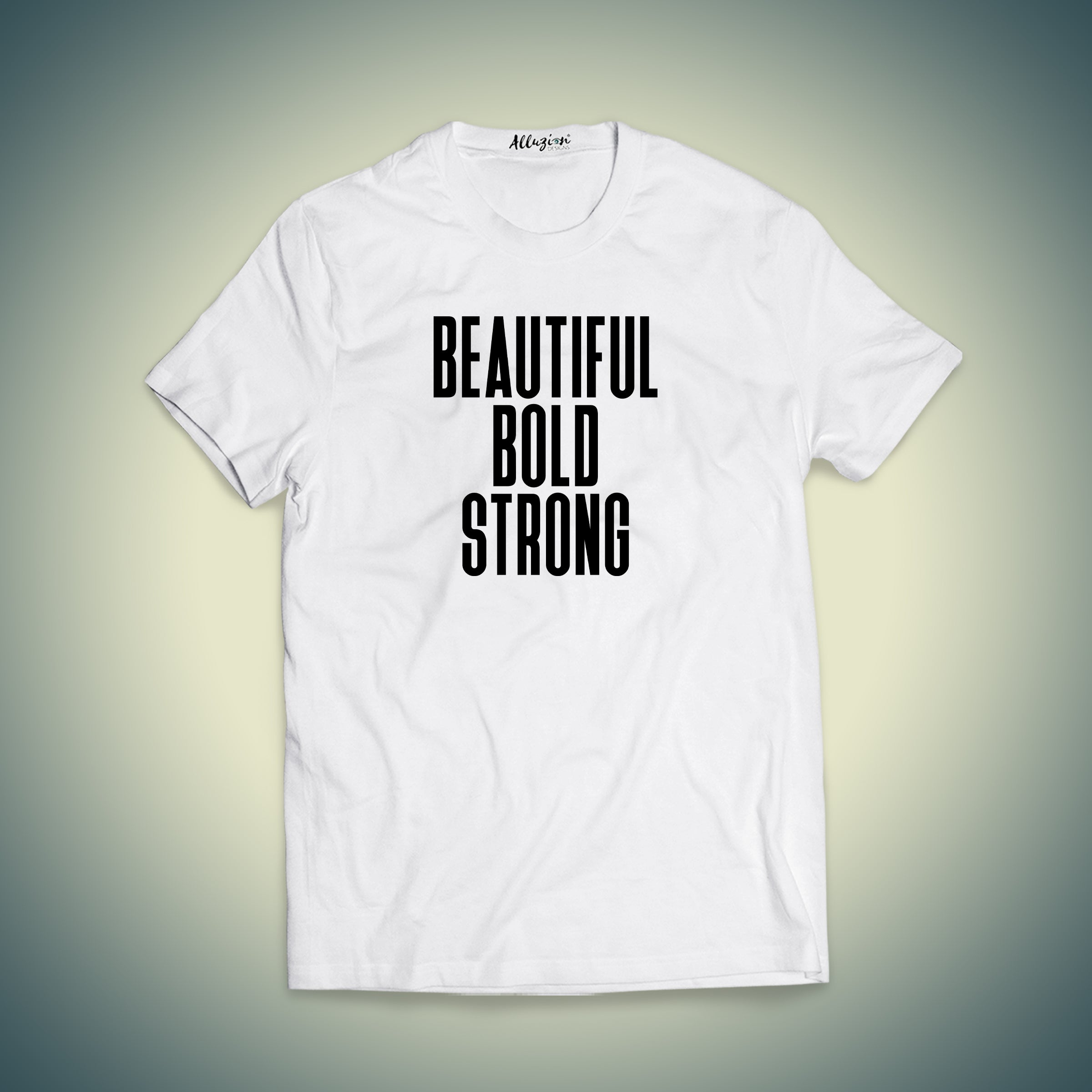 Beautiful Bold Strong T-shirt