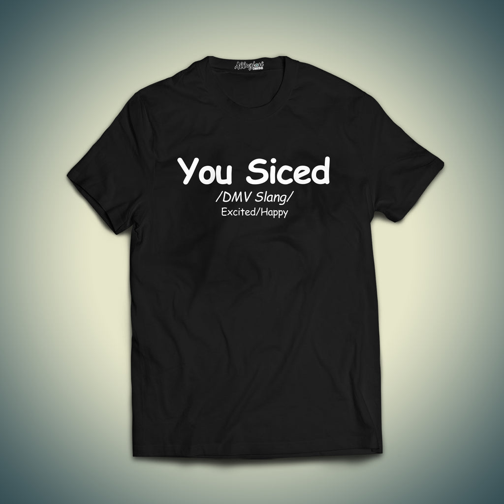 You Siced T-shirt