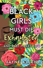 Load image into Gallery viewer, Black Girls Must Die Exhausted 2 - And Baby Makes Two [LIMITED PRESALE EXCLUSIVE]