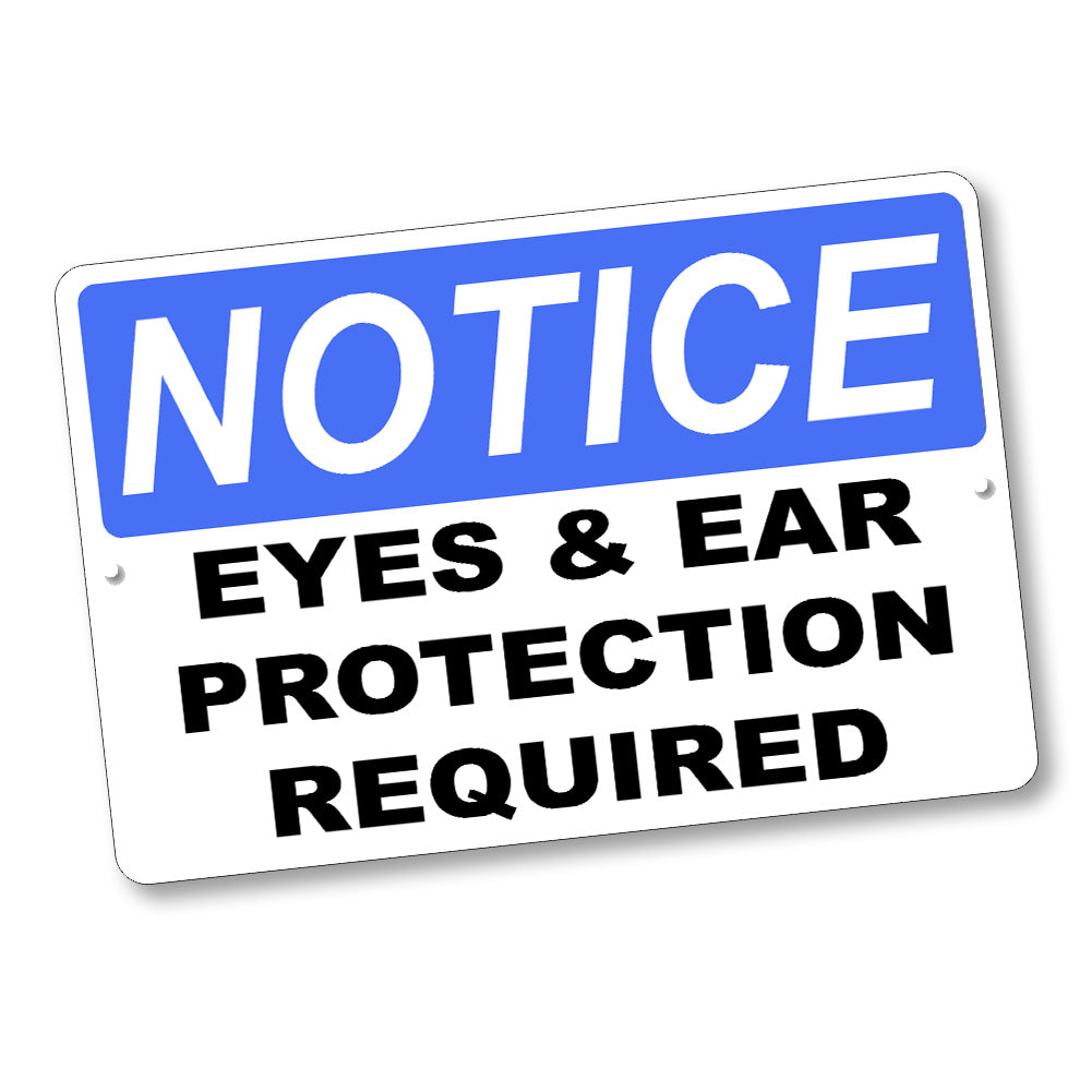 Notice Eyes & Ear Protection Required 12x8 Inch Aluminum Sign
