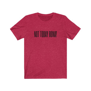 NOT TODAY RONA UNISEX TEE