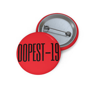 DOPEST-19 BUTTON PIN