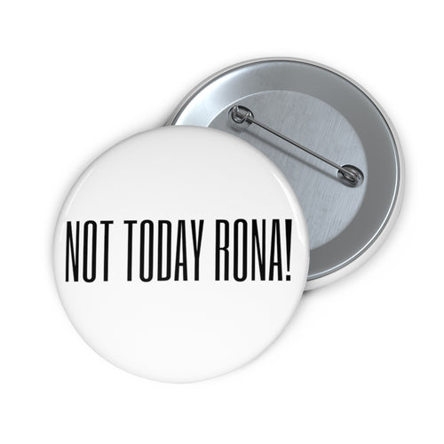 NOT TODAY RONA! BUTTON PIN