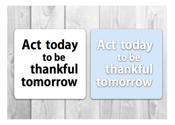 Act today to be thankful tomorrow motivational sign.  Buy online at Honeymellow