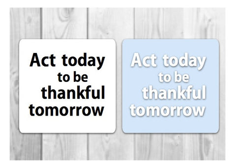 BE HAPPY: Act Now to be Thankful Tomorrow Motivational Signs to Make the Most of Today