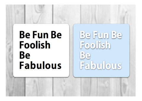 BE HAPPY: Be Fun Be Foolish Be Fabulous Motivational Signs to Make the Most of Today