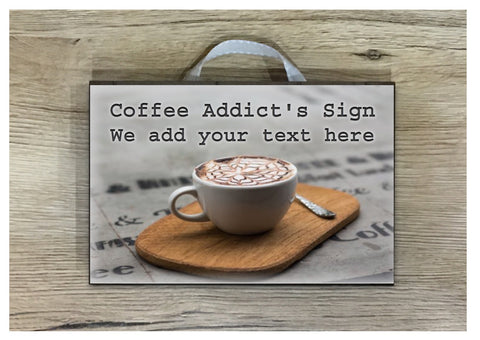 Coffee Addict Personalised Sign in Wood or Metal: Add text, quote or message