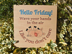 Hello Friday Wave Your Hands in the Air Like You Don't Care Maple Wood Handmade Sign at www.honeymellow.com