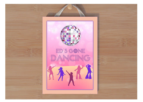 Gone Dancing Wood or Metal Disco Sign: Personalised or Own Text Option