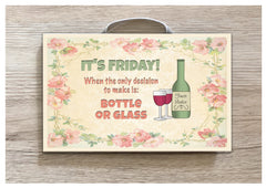 'IT'S FRIDAY: Bottle or Glass' Rustic Metal or Wood Sign