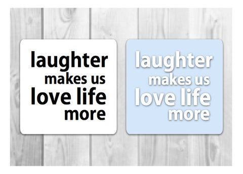 BE HAPPY: Laughter Makes Us Love Life More Motivational Signs to Make the Most of Today