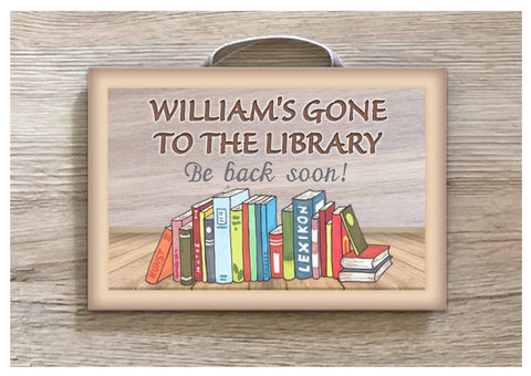 Gone to Library / Reading Room Sign: Add Text to Custom-Made Personalised Wood Plaque