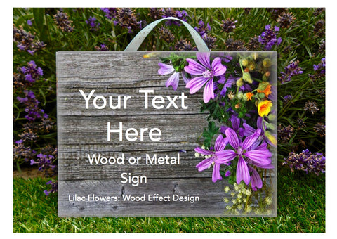 Add Text to our Lilac Flowers Wood Effect Blank Sign in Wood or Metal