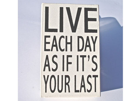 Live Each Day as if It's Your Last