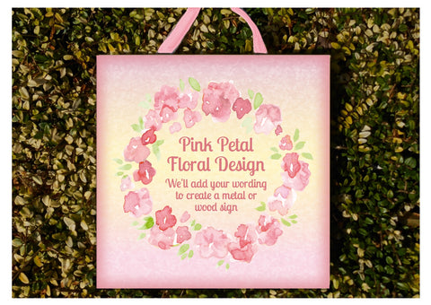Add Your Own Text to Pink Petal Sign in Wood or Metal