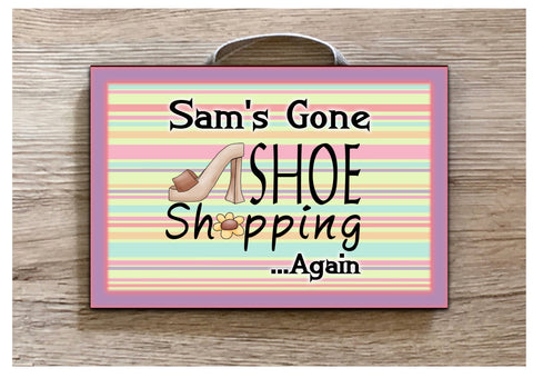 Gone Shoe Shopping Personalised Sign