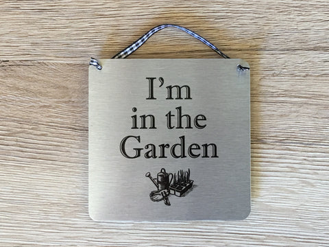 'I'm in the Garden' Hanging Silver Sign. Also Garage, Workshop, Greenhouse...