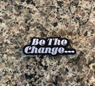 Be The Change... Patch