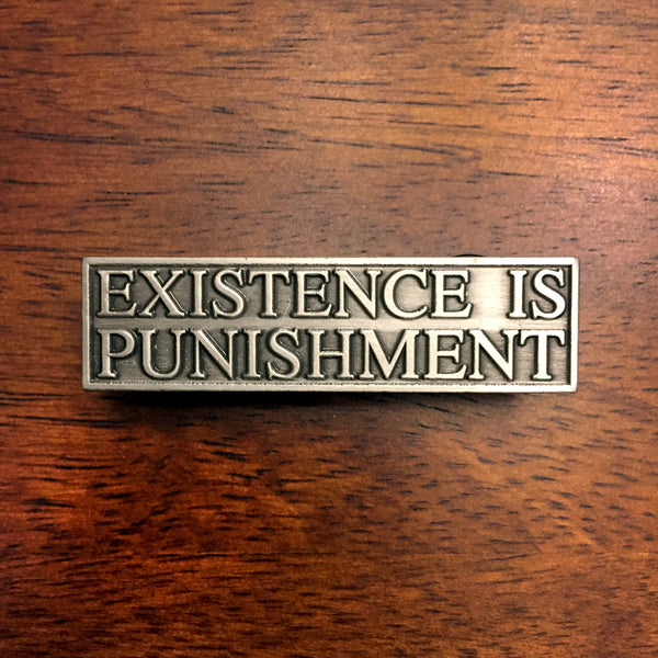 Existence Is Punishment Pin