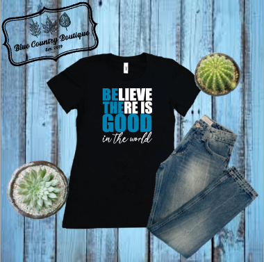 Believe There Is Good-Blue Country Boutique
