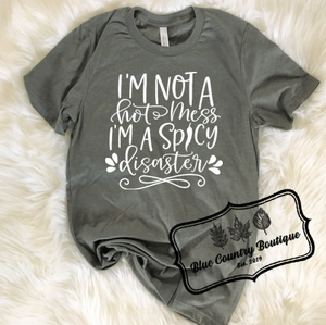 I'm Not A Hot Mess...I'm A Spicy Disaster - Blue Country Boutique