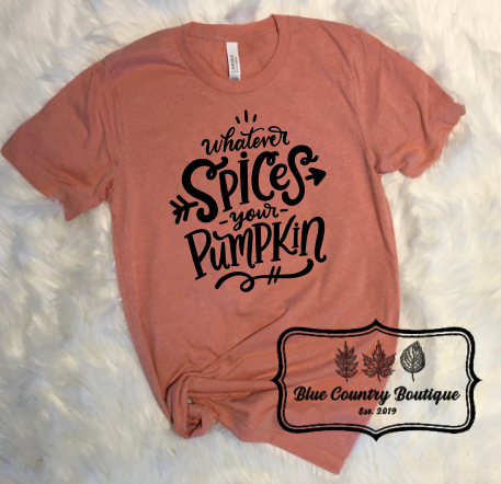 Whatever Spices Your Pumpkin Blue Country Boutique