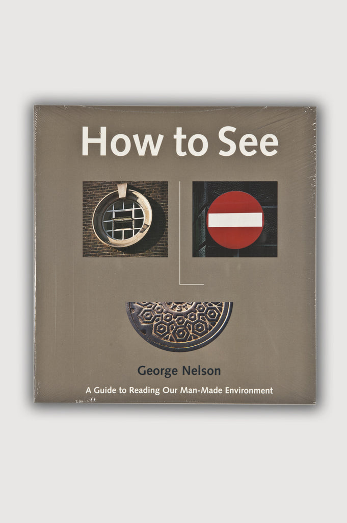 How to See: A guide to Reading Our Man-Made Environment by George Nelson