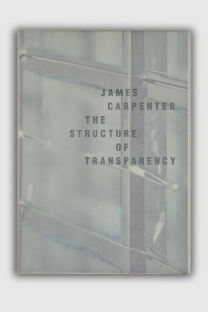 The Structure of Transparency by James Carpenter Exhibition Catalogue
