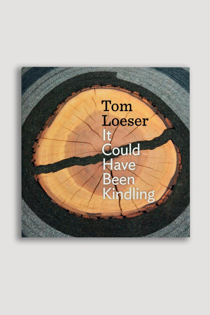 Tom Loeser: It Could Have Been Kindling sold by the modern archive